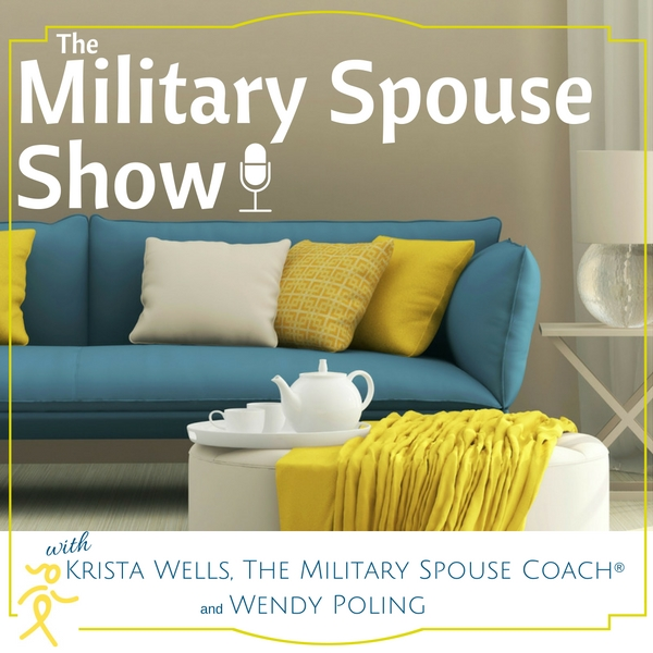 The Military Spouse Show with Dr. Krista Wells, The Military Spouse Coach ® and Military Spouse Mentor Wendy Poling