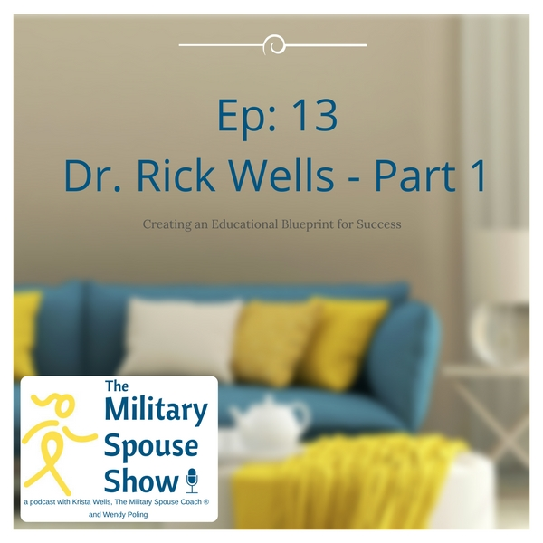 The Military Spouse Show Ep 13 with Dr. Rick Wells on Creating an Educational Blueprint