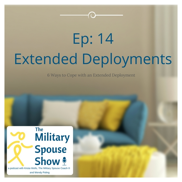 The Military Spouse Show - 6 Ways to Cope with an Extended Deployment